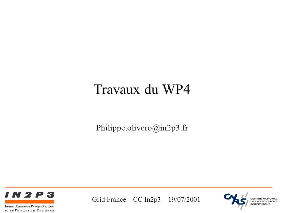 Grid France – CC In2p3 – 19/07/2001 Travaux du WP4 Philippe.olivero@in2p3.fr