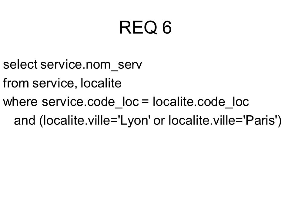 select service.nom_serv from service, localite where service.code_loc = localite.code_loc and (localite.ville= Lyon or localite.ville= Paris )