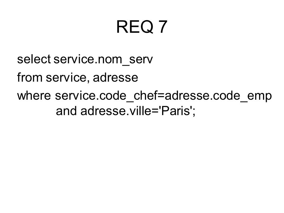 select service.nom_serv from service, adresse where service.code_chef=adresse.code_emp and adresse.ville= Paris ;