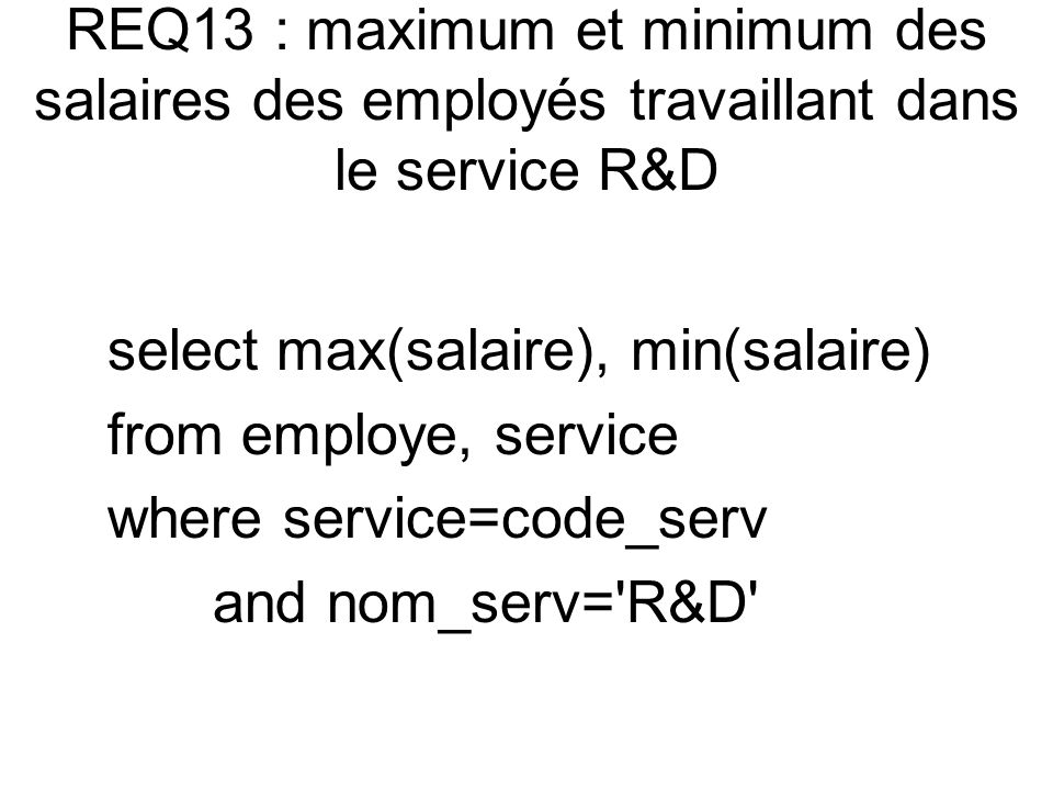 select max(salaire), min(salaire) from employe, service where service=code_serv and nom_serv= R&D