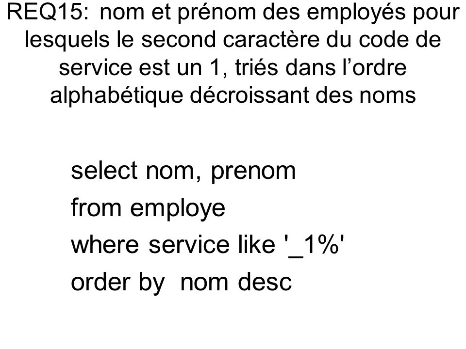 select nom, prenom from employe where service like _1% order by nom desc