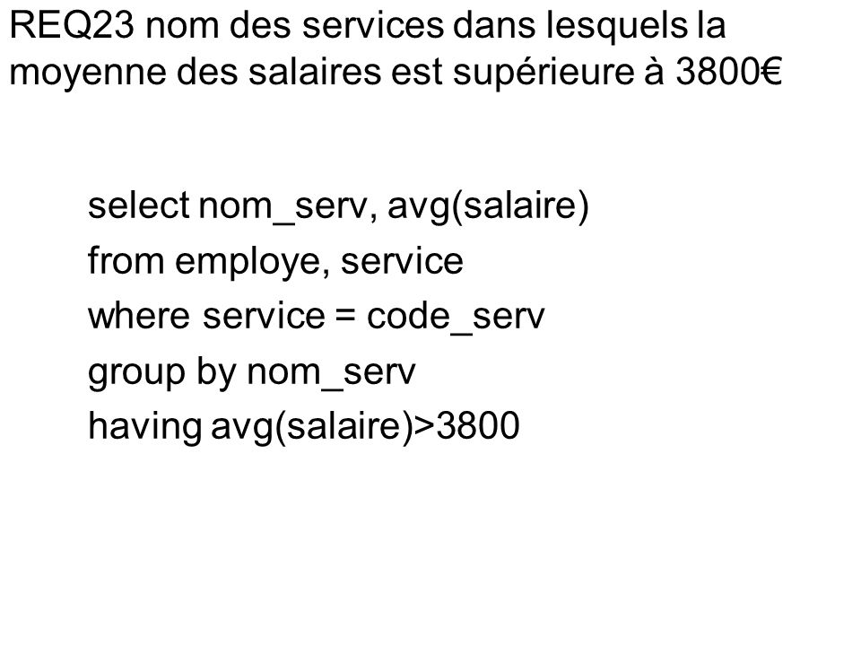 select nom_serv, avg(salaire) from employe, service where service = code_serv group by nom_serv having avg(salaire)>3800