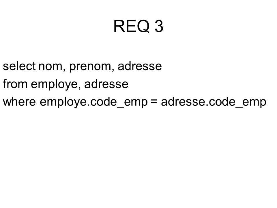 select nom, prenom, adresse from employe, adresse where employe.code_emp = adresse.code_emp
