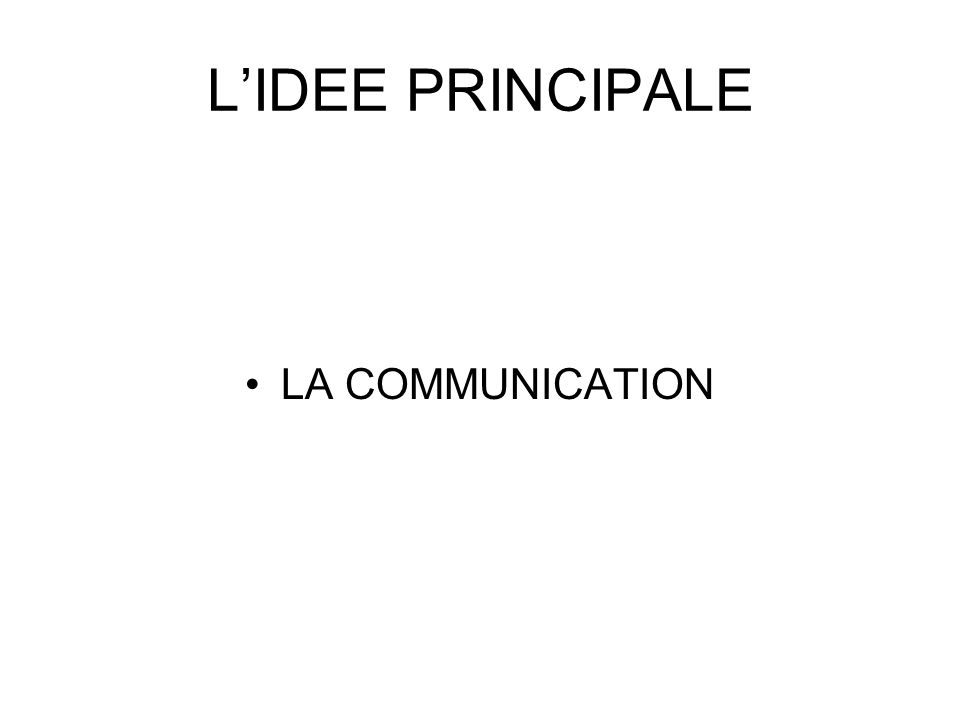 LIDEE PRINCIPALE LA COMMUNICATION