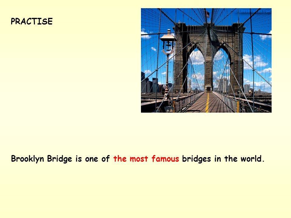 Brooklyn Bridge is one of (famous) bridges in the world. PRACTISE
