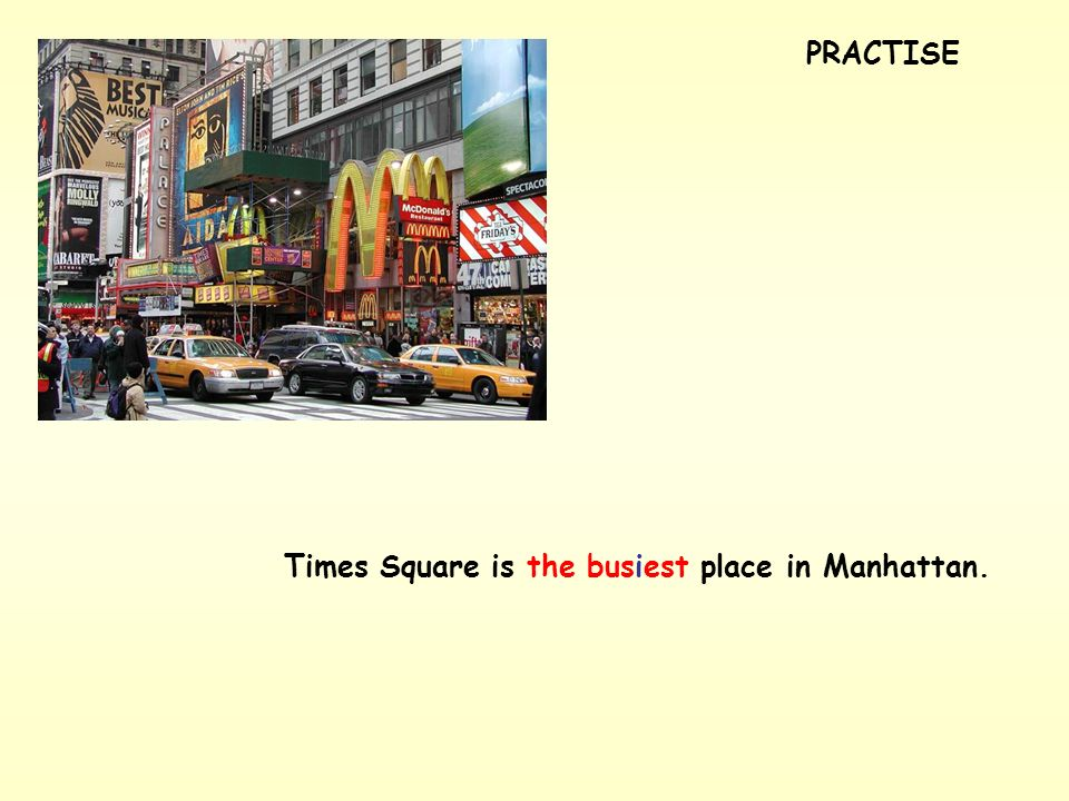 Times Square is (busy) place in Manhattan. PRACTISE