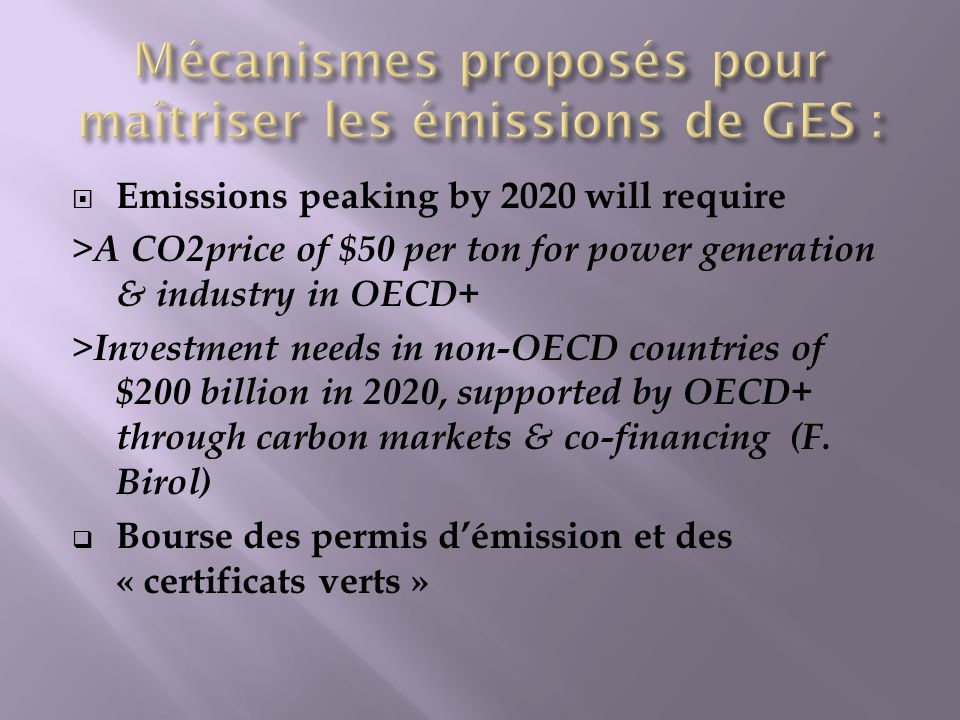 Emissions peaking by 2020 will require > A CO2price of $50 per ton for power generation & industry in OECD+ > Investment needs in non-OECD countries of $200 billion in 2020, supported by OECD+ through carbon markets & co-financing (F.