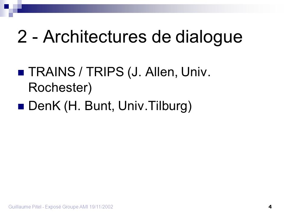 Guillaume Pitel - Exposé Groupe AMI 19/11/2002 4 2 - Architectures de dialogue TRAINS / TRIPS (J.