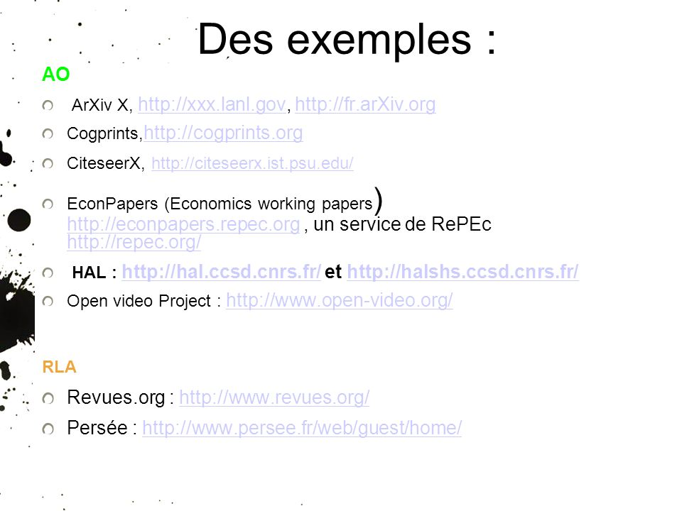25/01/10 Des exemples : AO ArXiv X, Cogprints,     CiteseerX,   EconPapers (Economics working papers )   un service de RePEc HAL :   et     Open video Project :     RLA Revues.org :   Persée :