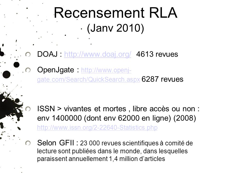 Recensement RLA (Janv 2010) DOAJ : revueshttp://  OpenJgate :   gate.com/Search/QuickSearch.aspx 6287 revues   gate.com/Search/QuickSearch.aspx ISSN > vivantes et mortes, libre accès ou non : env (dont env en ligne) (2008)     Selon GFII : revues scientifiques à comité de lecture sont publiées dans le monde, dans lesquelles paraissent annuellement 1,4 million darticles