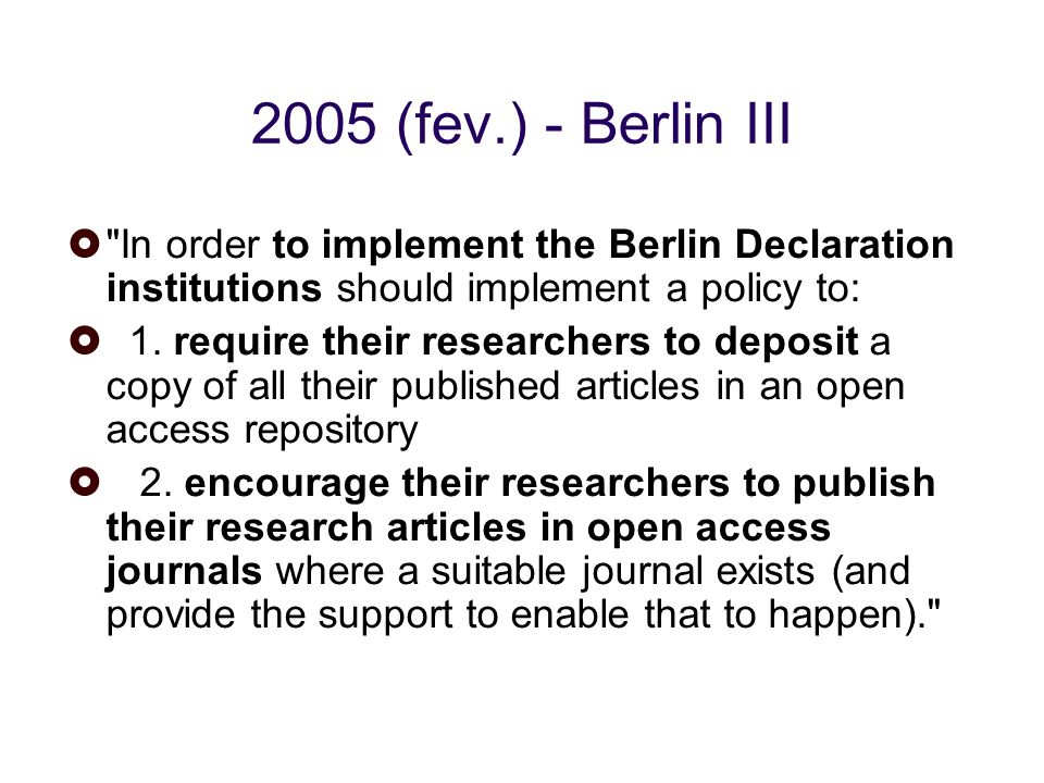 2005 (fev.) - Berlin III In order to implement the Berlin Declaration institutions should implement a policy to: 1.