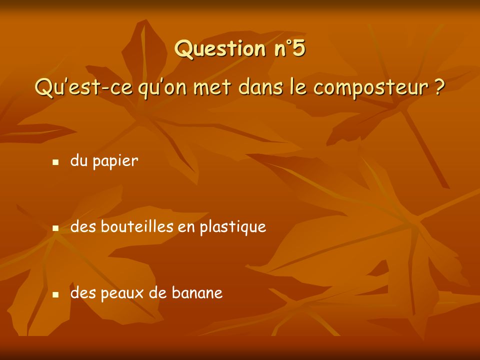 Question n°5 Quest-ce quon met dans le composteur .