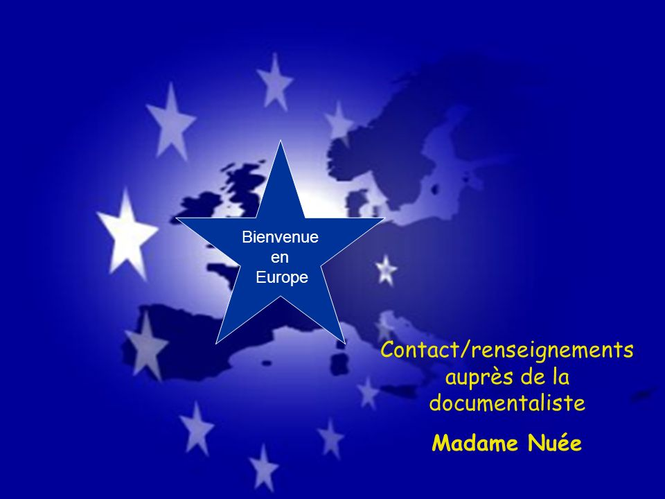 Bienvenue en Europe Contact/renseignements auprès de la documentaliste Madame Nuée