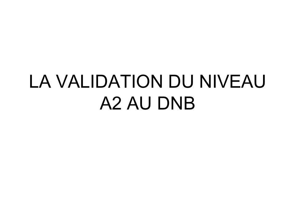 LA VALIDATION DU NIVEAU A2 AU DNB