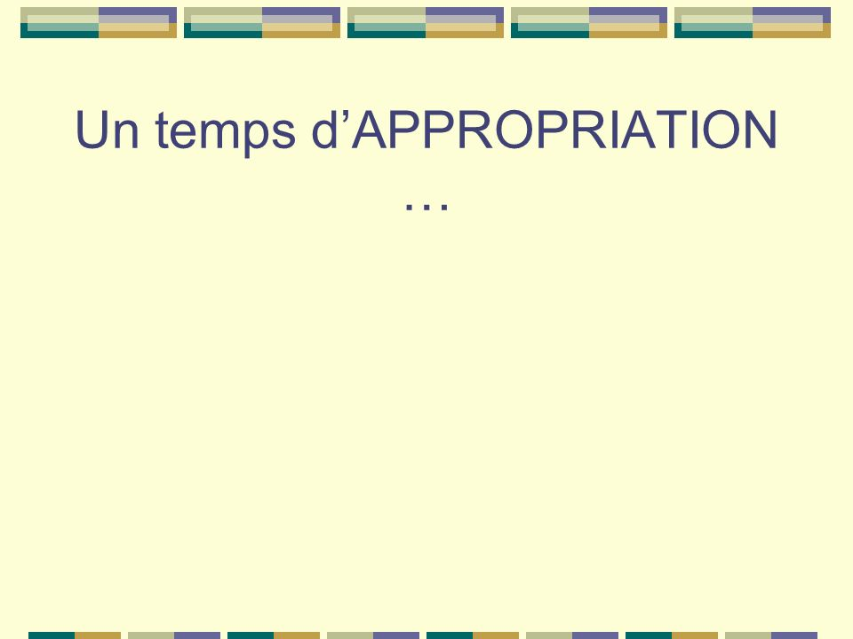Un temps dAPPROPRIATION …