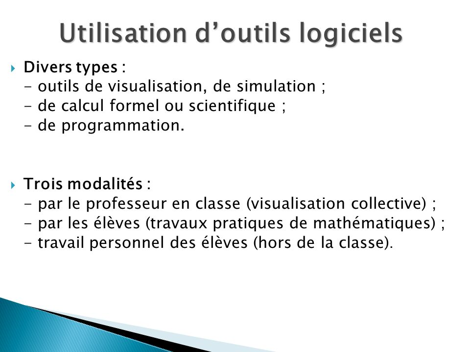 Divers types : - outils de visualisation, de simulation ; - de calcul formel ou scientifique ; - de programmation.