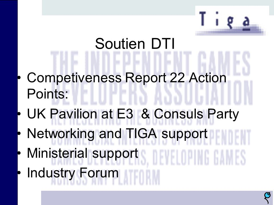 Soutien DTI Competiveness Report 22 Action Points: UK Pavilion at E3 & Consuls Party Networking and TIGA support Ministerial support Industry Forum