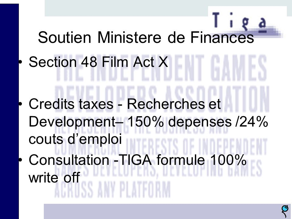 Soutien Ministere de Finances Section 48 Film Act X Credits taxes - Recherches et Development– 150% depenses /24% couts demploi Consultation -TIGA formule 100% write off