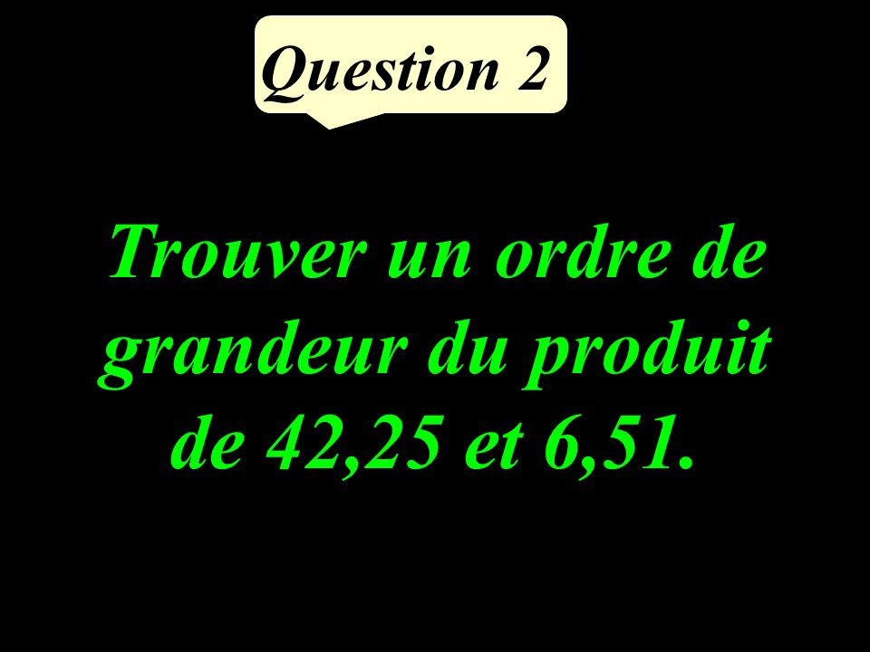 Calculer le produit de 628 par 5. Question 1
