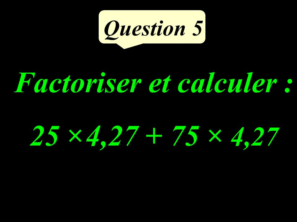 Question 4 Compléter : =