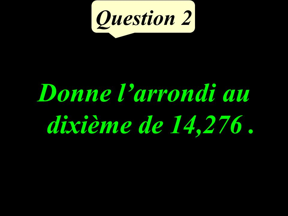 Question 1 Donne un ordre de grandeur de : 24, ,12
