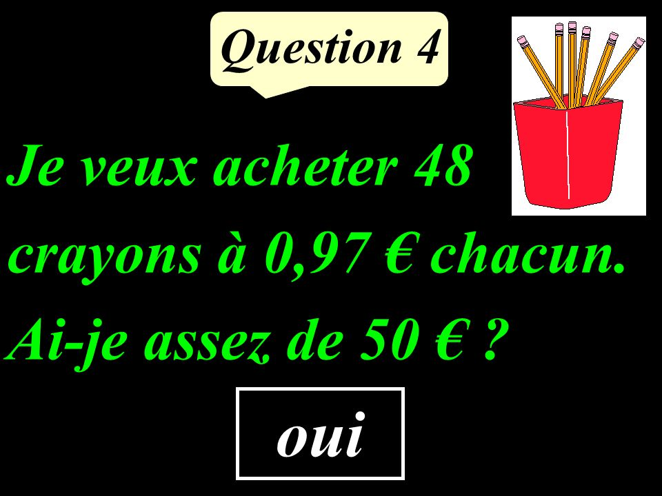 Question 3 10 Calcule le quadruple de 2,5.