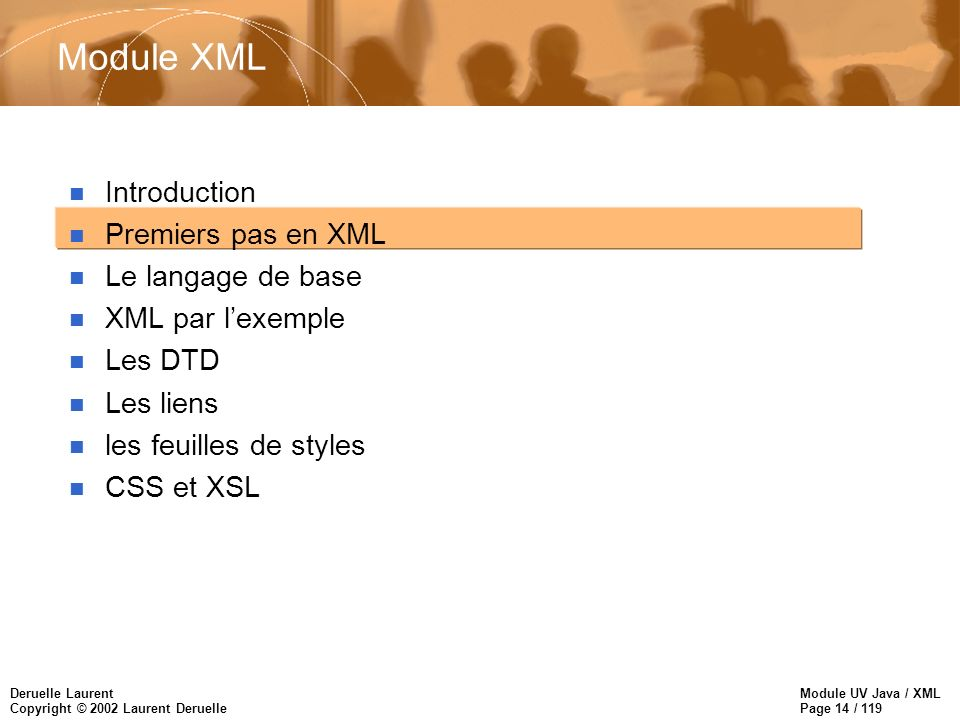 Module UV Java / XML Page 14 / 119 Deruelle Laurent Copyright © 2002 Laurent Deruelle Module XML n Introduction n Premiers pas en XML n Le langage de base n XML par lexemple n Les DTD n Les liens n les feuilles de styles n CSS et XSL