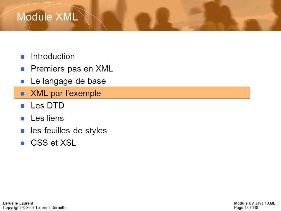 Module UV Java / XML Page 48 / 119 Deruelle Laurent Copyright © 2002 Laurent Deruelle Module XML n Introduction n Premiers pas en XML n Le langage de base n XML par lexemple n Les DTD n Les liens n les feuilles de styles n CSS et XSL