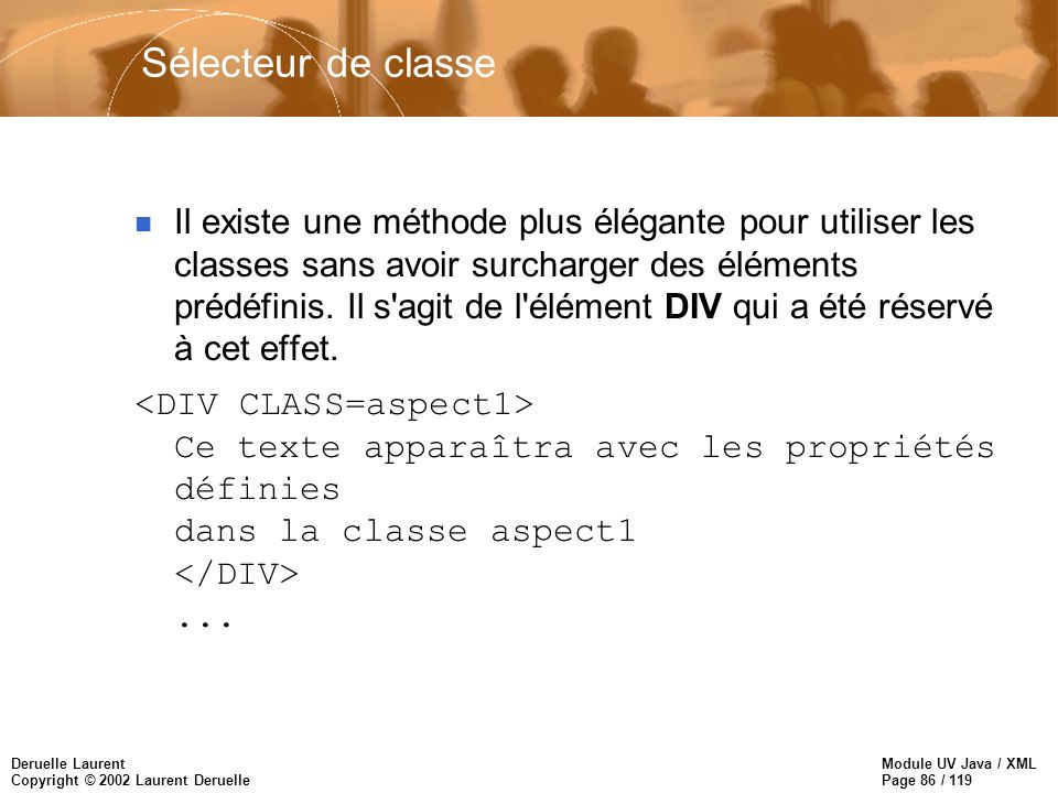 Module UV Java / XML Page 86 / 119 Deruelle Laurent Copyright © 2002 Laurent Deruelle n Il existe une méthode plus élégante pour utiliser les classes sans avoir surcharger des éléments prédéfinis.