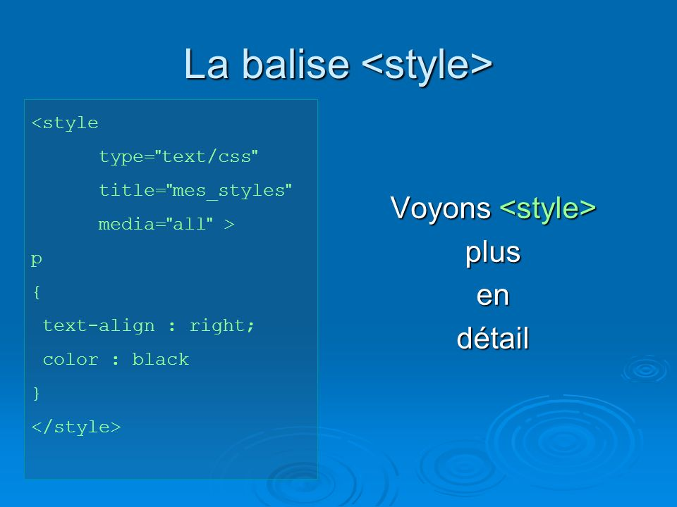 La balise La balise <style type= text/css title= mes_styles media= all > p { text-align : right; color : black } Voyons Voyons plusendétail