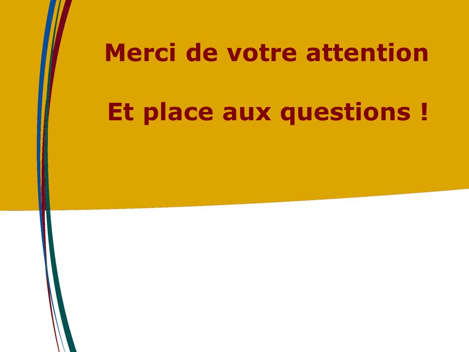 Merci de votre attention Et place aux questions !