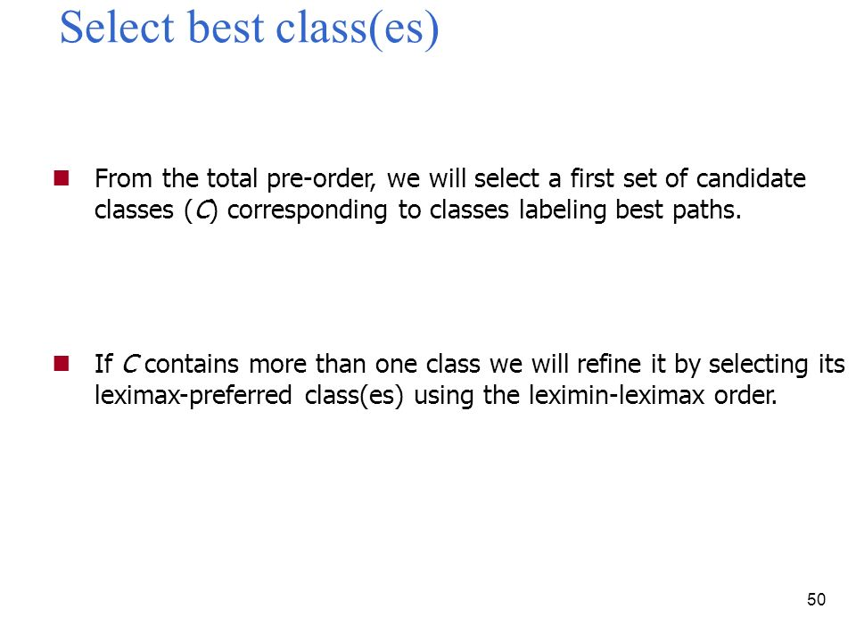 50 Select best class(es) From the total pre-order, we will select a first set of candidate classes (C) corresponding to classes labeling best paths.