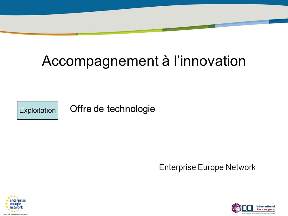 Accompagnement à linnovation Offre de technologie Exploitation Enterprise Europe Network
