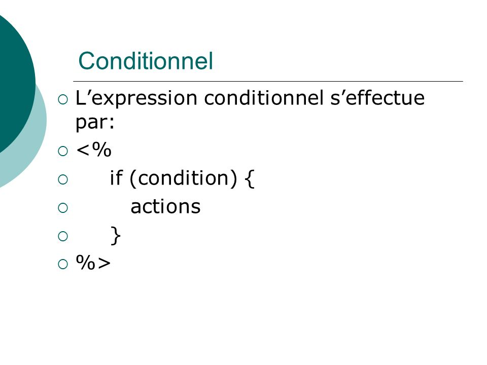 Conditionnel Lexpression conditionnel seffectue par: <% if (condition) { actions } %>