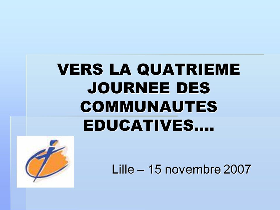 VERS LA QUATRIEME JOURNEE DES COMMUNAUTES EDUCATIVES…. Lille – 15 novembre 2007