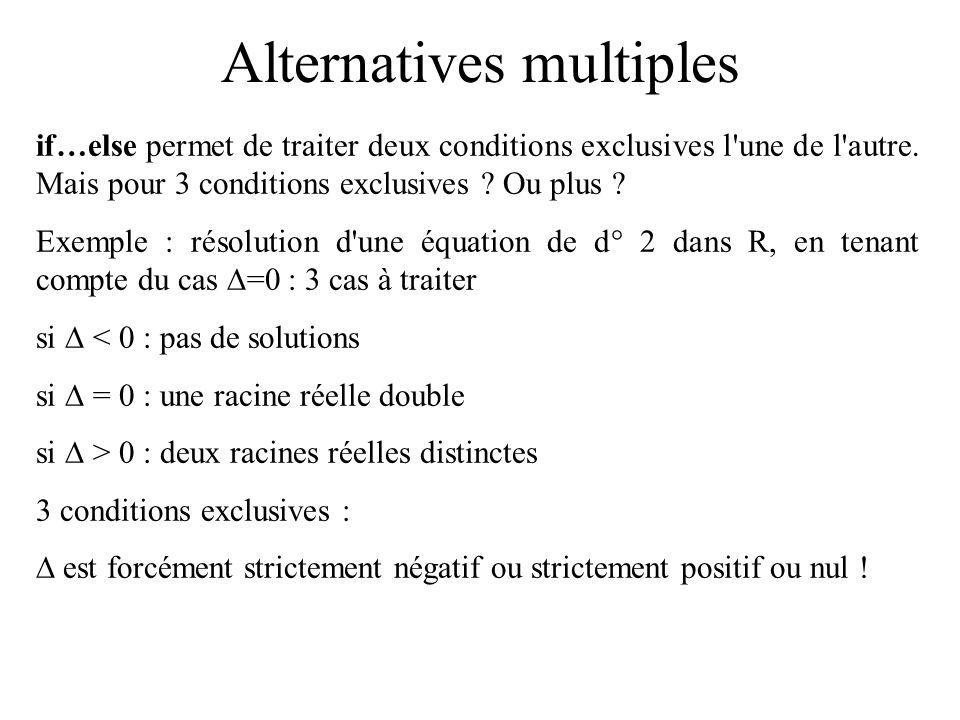 Alternatives multiples if…else permet de traiter deux conditions exclusives l une de l autre.
