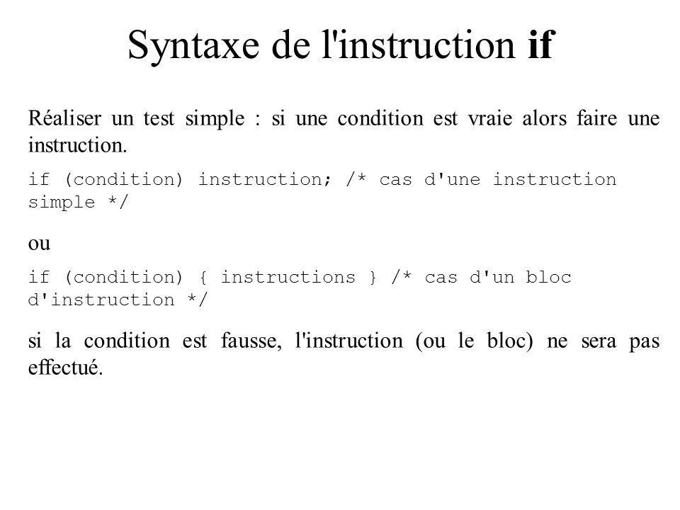 Syntaxe de l instruction if Réaliser un test simple : si une condition est vraie alors faire une instruction.