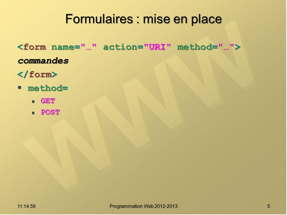 511:16:33 Programmation Web Formulaires : mise en place commandes method= method= GET GET POST POST