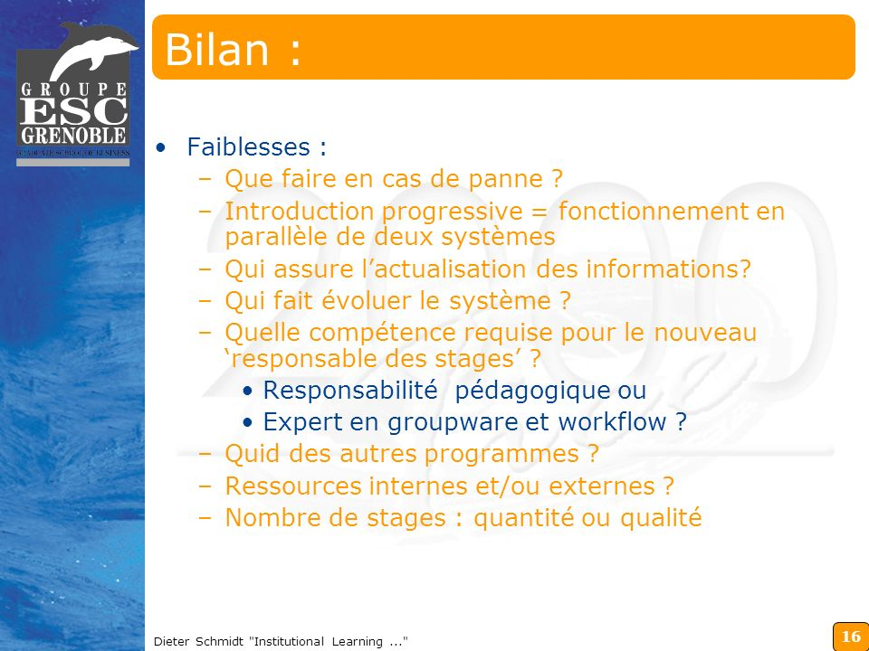 16 Dieter Schmidt Institutional Learning... Bilan : Faiblesses : –Que faire en cas de panne .