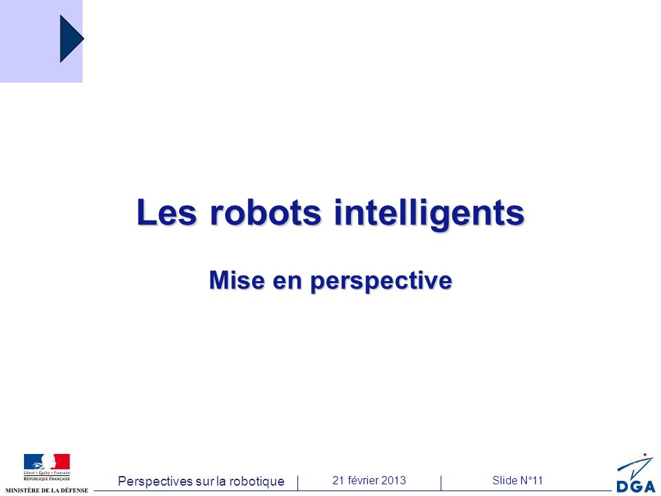 Perspectives sur la robotique 21 février 2013Slide N°11 Les robots intelligents Mise en perspective