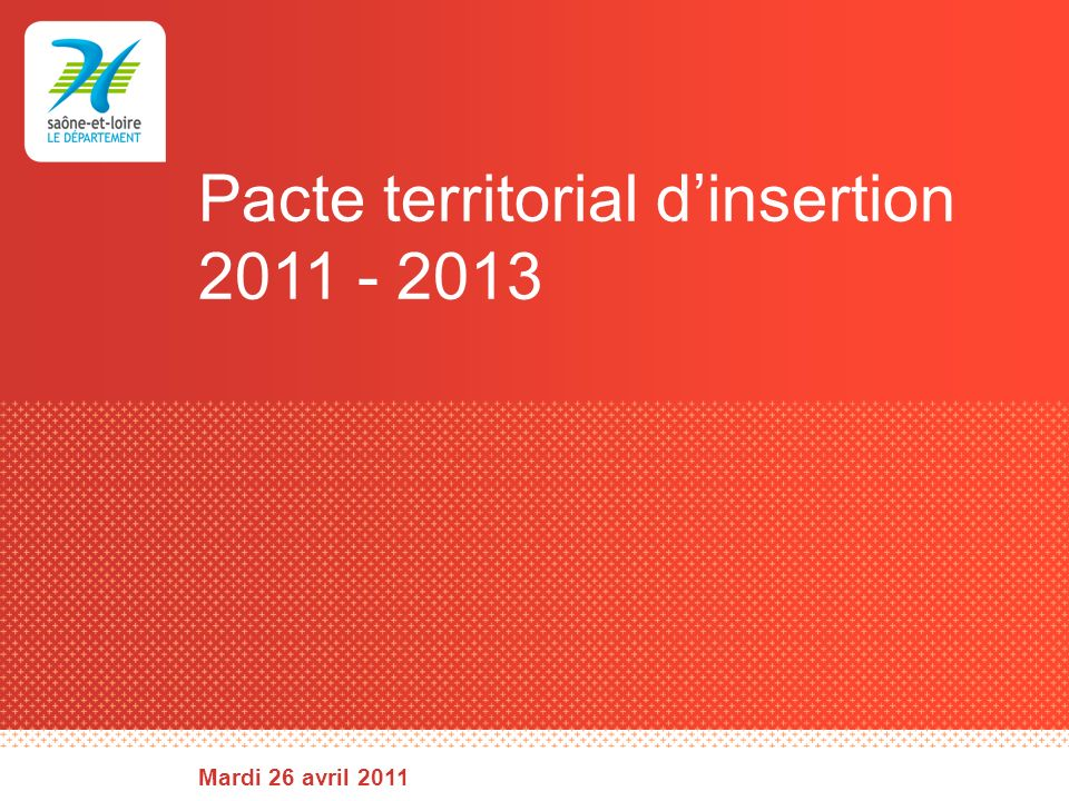 Pacte territorial dinsertion 2011 - 2013 Mardi 26 avril 2011
