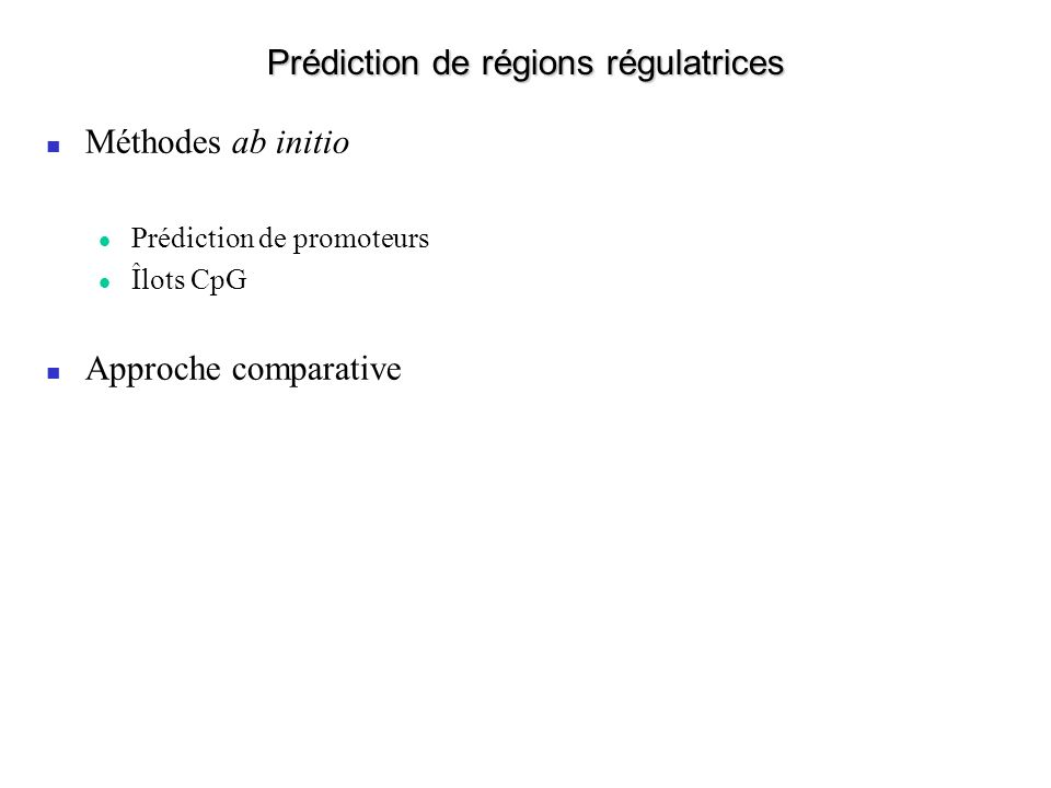 Prédiction de régions régulatrices Méthodes ab initio Prédiction de promoteurs Îlots CpG Approche comparative