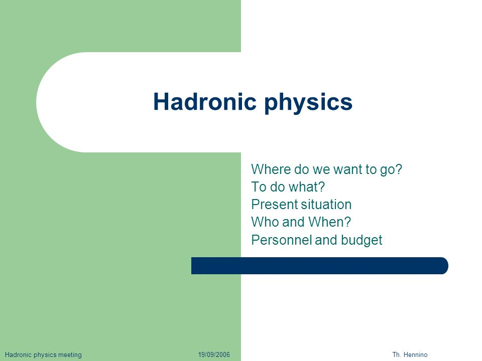 Hadronic physics Where do we want to go. To do what.