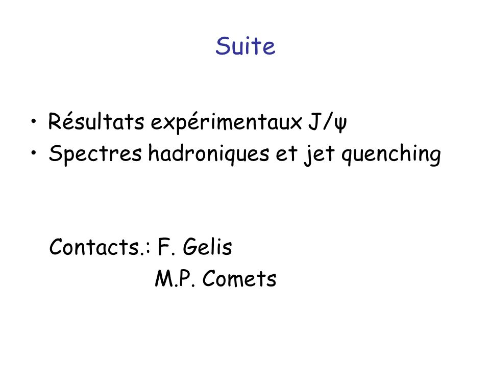 Suite Résultats expérimentaux J/ψ Spectres hadroniques et jet quenching Contacts.: F.