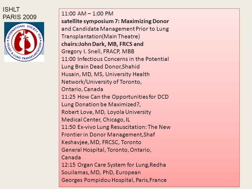 11:00 AM – 1:00 PM satellite symposium 7: Maximizing Donor and Candidate Management Prior to Lung Transplantation(Main Theatre) chairs:John Dark, MB, FRCS and Gregory I.