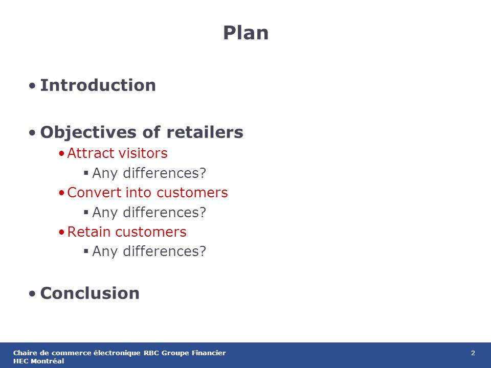 2Chaire de commerce électronique RBC Groupe Financier HEC Montréal Plan Introduction Objectives of retailers Attract visitors Any differences.
