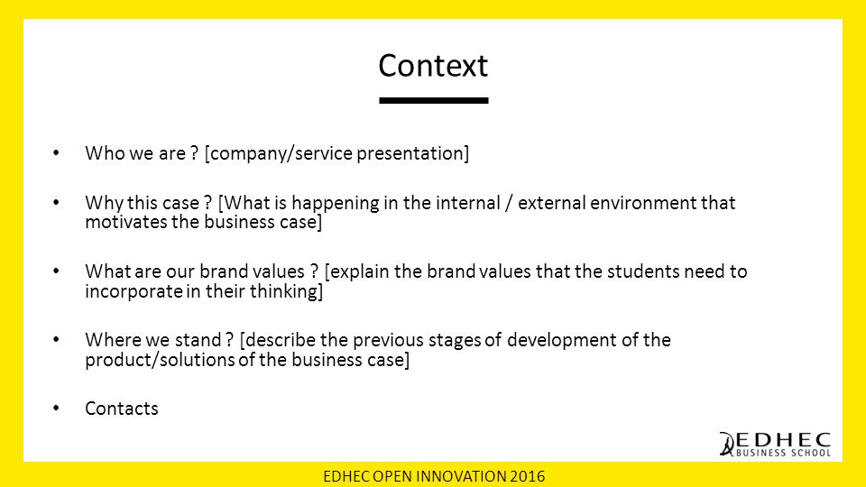 EDHEC OPEN INNOVATION 2016 Context Who we are . [company/service presentation] Why this case .
