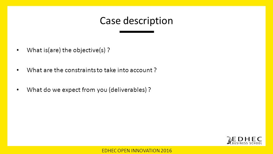 EDHEC OPEN INNOVATION 2016 Case description What is(are) the objective(s) .