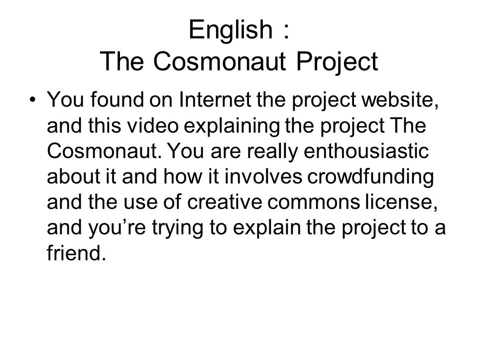 English : The Cosmonaut Project You found on Internet the project website, and this video explaining the project The Cosmonaut.
