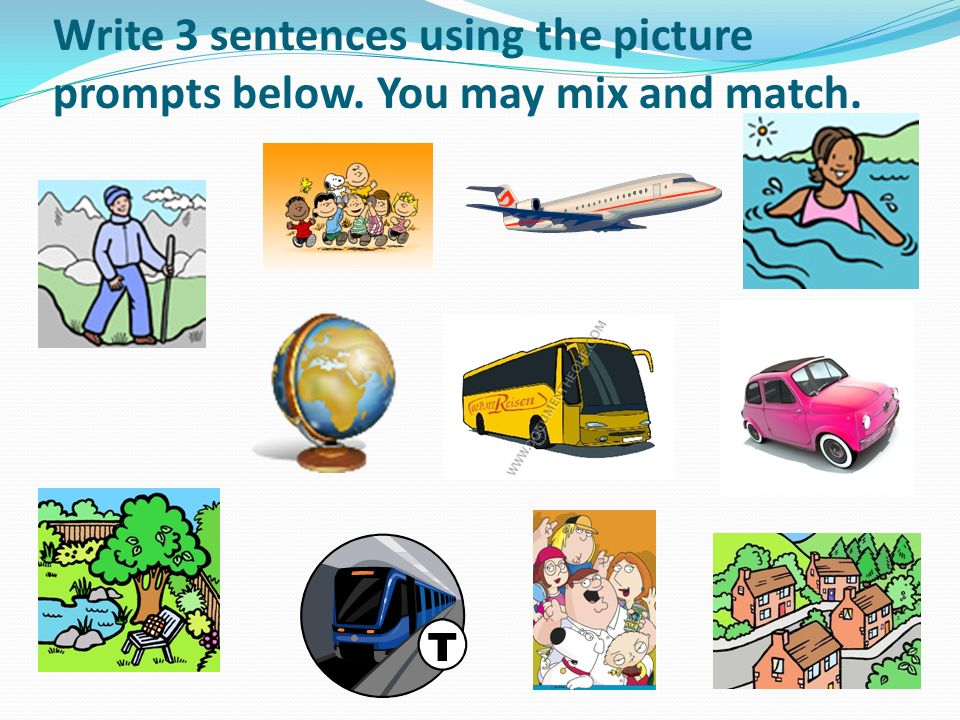 Write 3 sentences using the picture prompts below. You may mix and match.